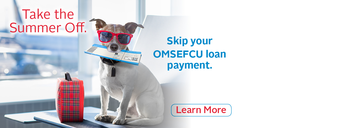Take the Summer Off.  Skip your OMSEFCU loan payment.  Learn More.