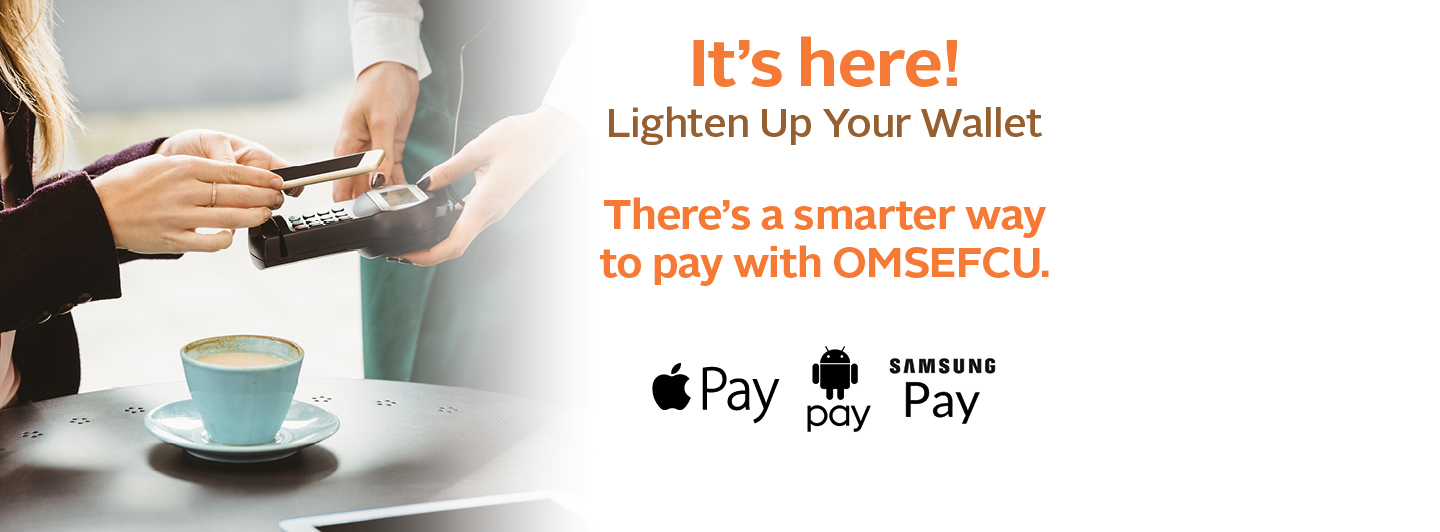 It's here! Lighten up your wallet - Apple Pay, Android pay, and Samsung Pay are available on OSMEFCU Credit and Debit Cards