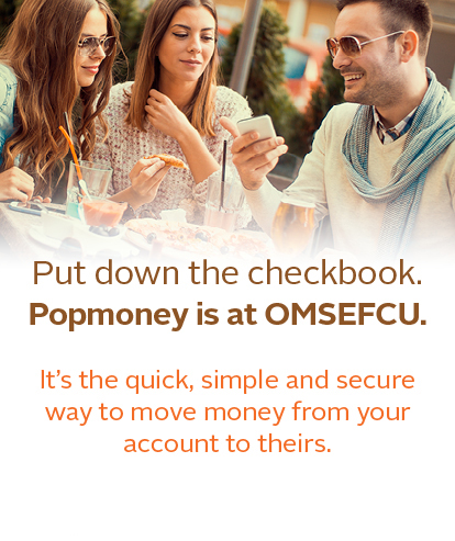 Put down the checkbook.  POPMoney is at OMSEFCU. Click to learn more.