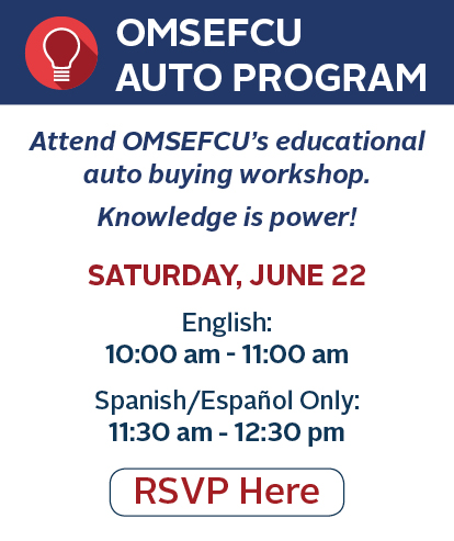 OMSEFCU Auto Program | Attend OMSEFCU's educational auto buying workshop.  Knowledge is power! | Saturday, June 22 | English: 10:00 am - 11:00 am | Spanish/Espanol Only: 11:30am - 12:30 pm