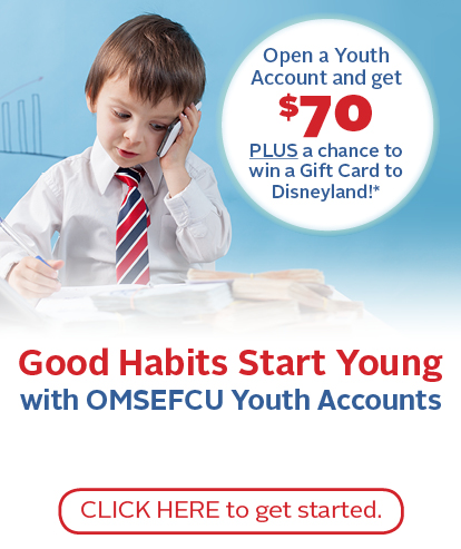 Good Habits Start young with OMSEFCU Youth Accounts